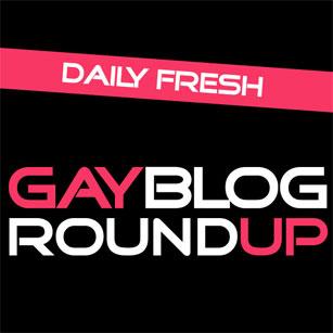 Gay Blog Round Up